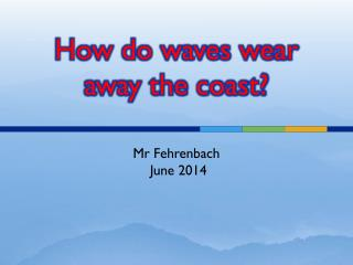 How do waves wear away the coast?