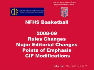 NFHS Basketball  2008-09 Rules Changes  Major Editorial Changes Points of Emphasis  CIF Modifications