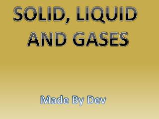 SOLID, LIQUID  AND GASES