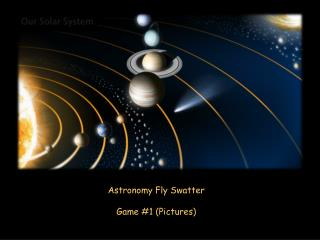 Astronomy Fly Swatter Game #1 (Pictures)