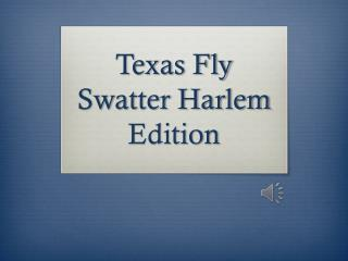 Texas Fly Swatter Harlem Edition