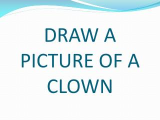 DRAW A PICTURE OF A CLOWN