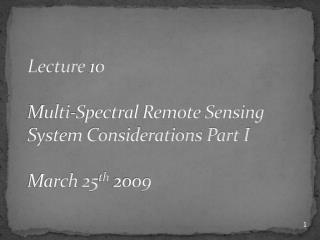 Lecture  10 Multi-Spectral Remote Sensing System Considerations Part I March 25 th  2009