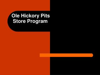 Ole Hickory Pits  Store Program