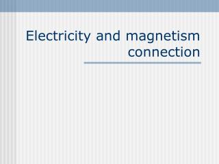 Electricity and magnetism connection