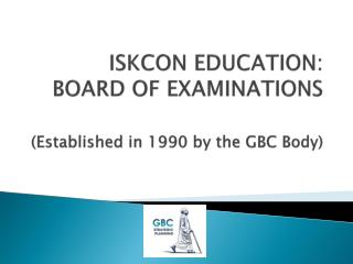 ISKCON EDUCATION: BOARD OF EXAMINATIONS (Established in 1990 by the GBC Body)