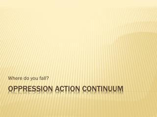 Oppression Action Continuum