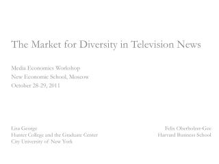 The Market for Diversity in Television News Media Economics Workshop New Economic School, Moscow