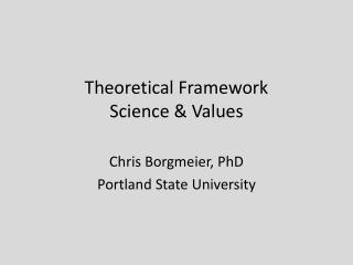 Theoretical Framework Science & Values