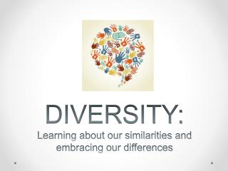 DIVERSITY: Learning about our similarities and embracing our differences