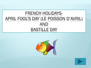 French Holidays- April Fool's Day (Le Poisson d'Avril) and  Bastille Day