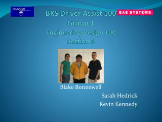 BKS Driver Assist 100 Group 1 Engineering Design 100 Section 6