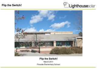 Flip the Switch! March 2011 Fireside Elementary School