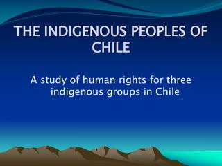 THE INDIGENOUS PEOPLES OF CHILE