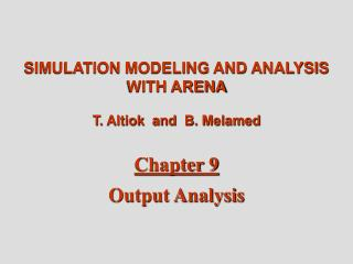 SIMULATION MODELING AND ANALYSIS WITH ARENA T. Altiok  and  B. Melamed Chapter 9 Output Analysis