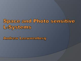 Space and Photo sensitive L-Systems  Andrew  Leeuwenberg
