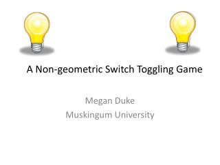 A Non-geometric Switch Toggling Game