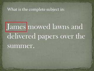James mowed lawns and delivered papers over the summer.