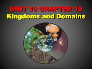 UNIT 10 CHAPTER 19  Kingdoms and Domains