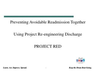 Preventing Avoidable Readmission  Together Using Project Re-engineering Discharge PROJECT RED