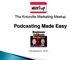 The Knoxville Marketing  Meetup Podcasting Made Easy