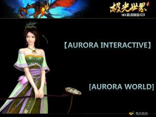 ? AuroRa  interactive? [Aurora world]
