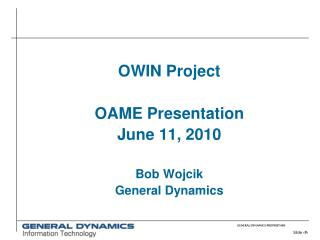 OWIN Project  OAME Presentation June 11, 2010  Bob Wojcik General Dynamics