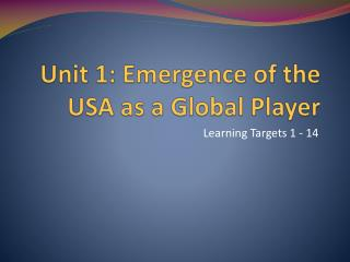 Unit  1 :  Emergence of the USA as a Global Player