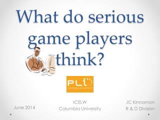 What do serious game players think?