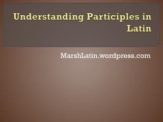 Understanding Participles in Latin