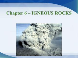 Chapter 6 – IGNEOUS ROCKS