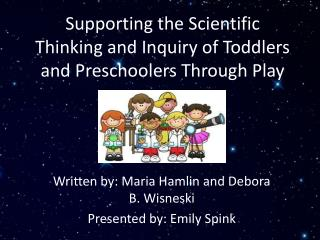 Supporting the Scientific Thinking and Inquiry of Toddlers and Preschoolers Through Play
