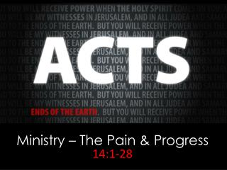 Ministry – The Pain & Progress 14:1-28