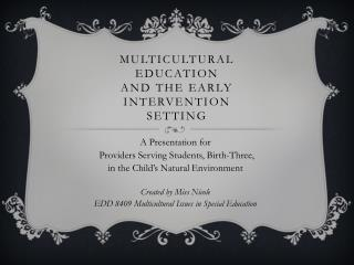 Multicultural Education  and the Early Intervention Setting
