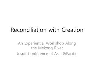 Reconciliation with Creation