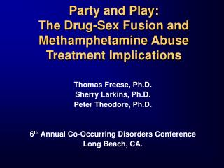 Party and Play:  The Drug-Sex Fusion and Methamphetamine Abuse Treatment Implications