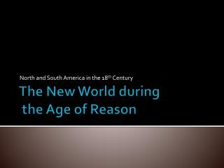 The New World during  the Age of Reason