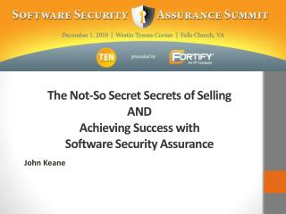 The Not-So Secret Secrets of Selling  AND  Achieving Success with Software Security Assurance