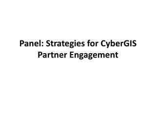 Panel: Strategies for  CyberGIS  Partner Engagement
