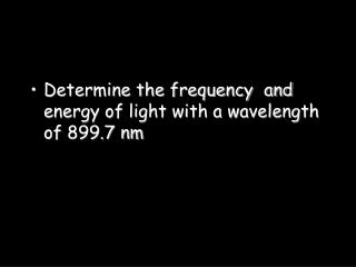 Determine the frequency  and energy of light with a wavelength of  899.7 nm