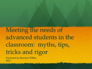Meeting the needs of advanced students in the classroom:  myths, tips, tricks and rigor