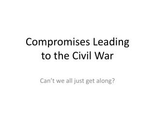 Compromises Leading to the Civil War