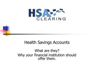 Health Savings Accounts What are they? Why your financial institution should offer them.