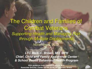 LTC Mark C. Brown, MD, MPH Chief, Child and Family Assistance Center
