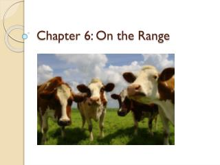 Chapter 6: On the Range