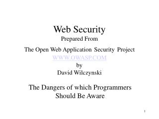 Web Security Prepared From  The Open Web Application Security Project WWW.OWASP.COM by David Wilczynski