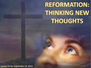 REFORMATION: THINKING NEW THOUGHTS