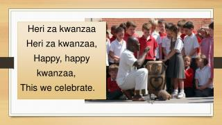 Heri za kwanzaa Heri za kwanzaa, Happy ,  happy kwanzaa ,		 This we  celebrate.