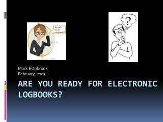 Are You ready for Electronic Logbooks?