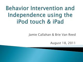 Behavior Intervention and  Independence using the iPod touch &  iPad